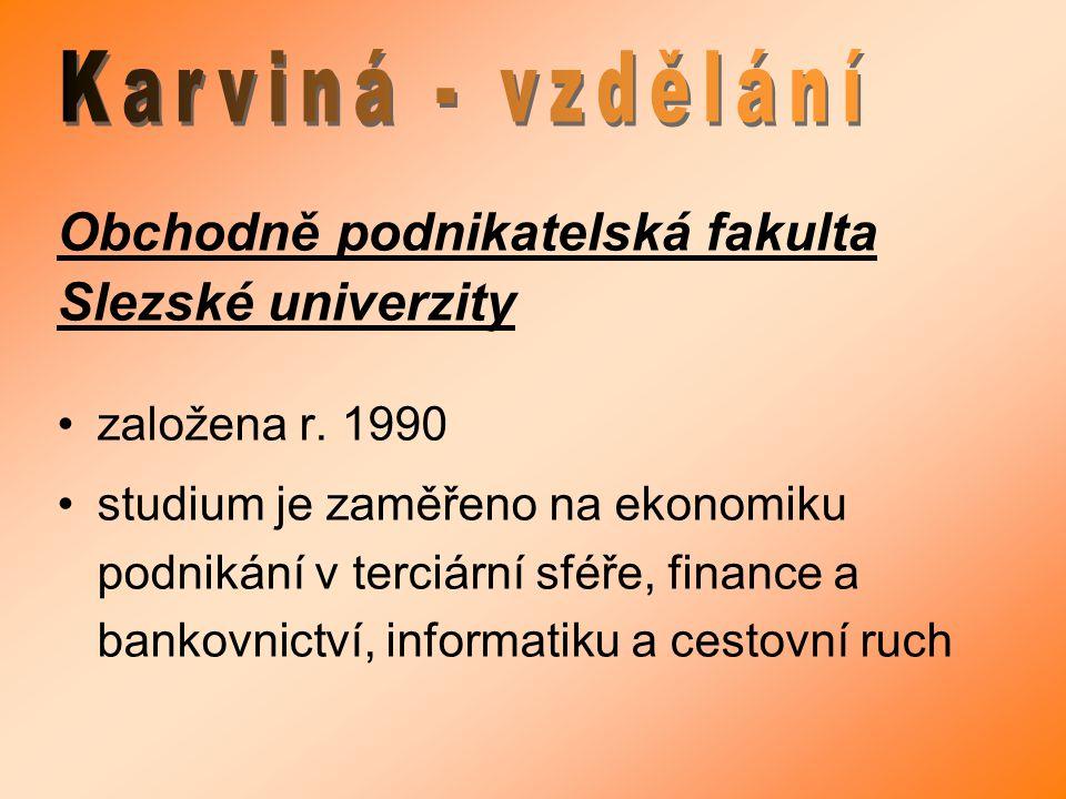 Obchodně podnikatelská fakulta Slezské univerzity založena r. 1990 studium je zaměřeno na ekonomiku podnikání v terciární sféře, finance a bankovnictv