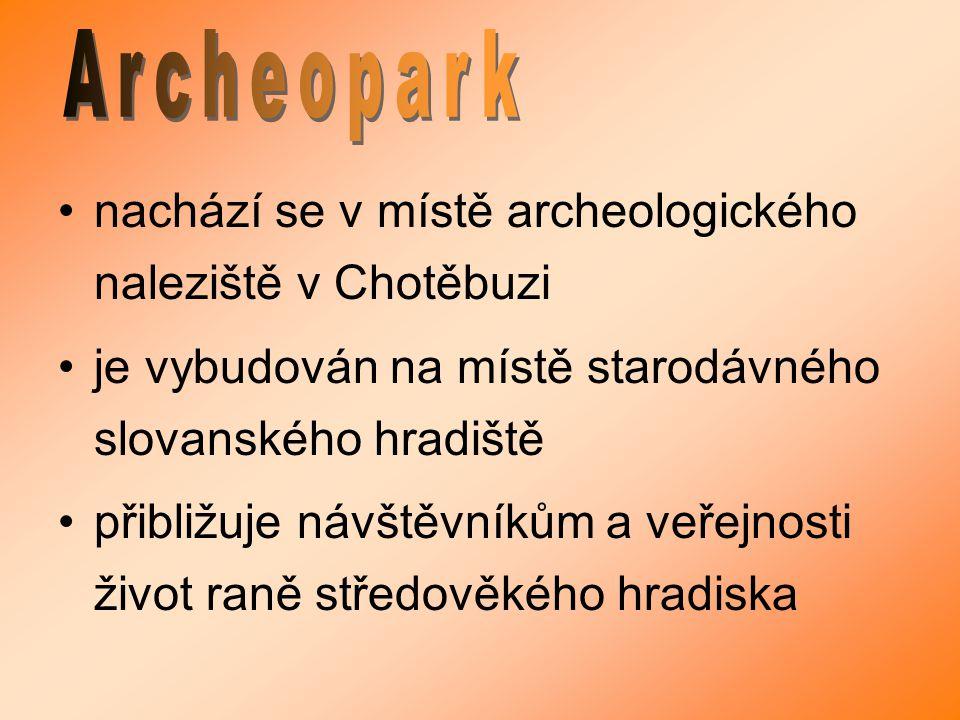 nachází se v místě archeologického naleziště v Chotěbuzi je vybudován na místě starodávného slovanského hradiště přibližuje návštěvníkům a veřejnosti
