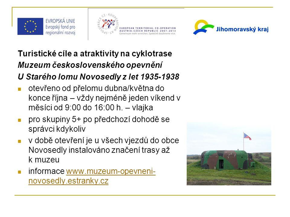 Turistické cíle a atraktivity na cyklotrase Muzeum československého opevnění U Starého lomu Novosedly z let 1935-1938 otevřeno od přelomu dubna/května do konce října – vždy nejméně jeden víkend v měsíci od 9:00 do 16:00 h.