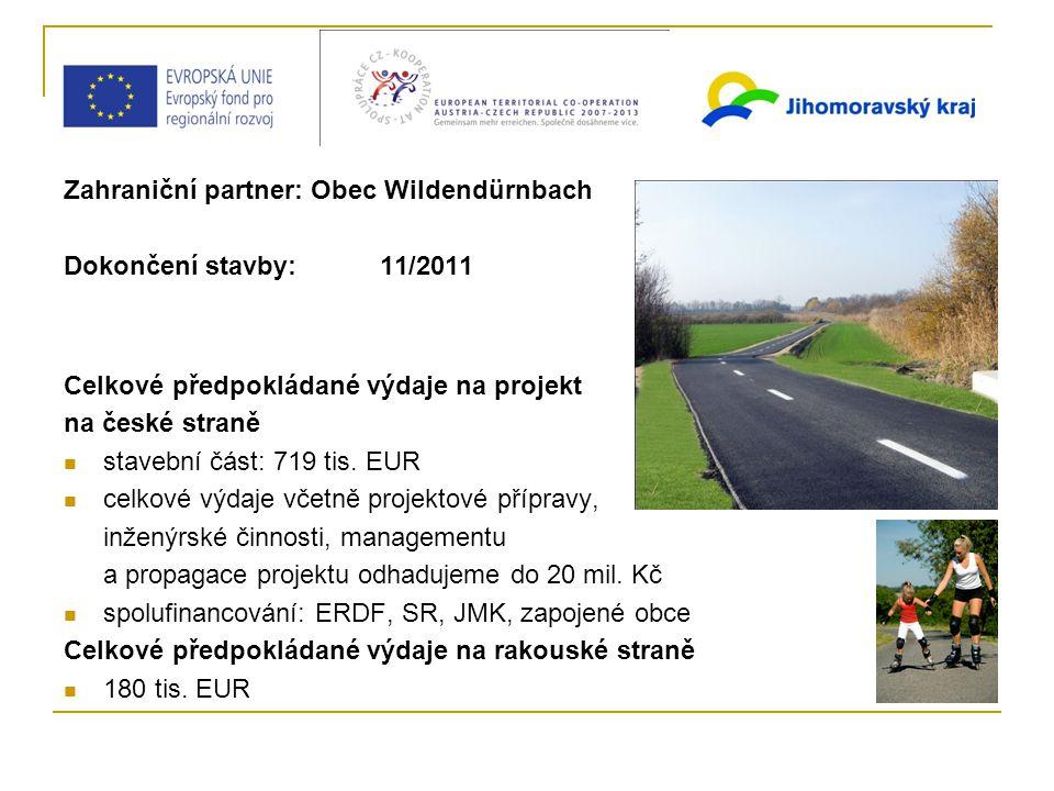 Zahraniční partner: Obec Wildendürnbach Dokončení stavby: 11/2011 Celkové předpokládané výdaje na projekt na české straně stavební část: 719 tis.