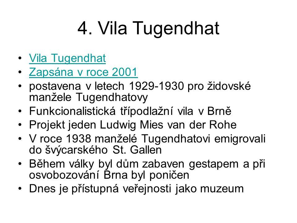 4. Vila Tugendhat Vila Tugendhat Zapsána v roce 2001 postavena v letech 1929-1930 pro židovské manžele Tugendhatovy Funkcionalistická třípodlažní vila