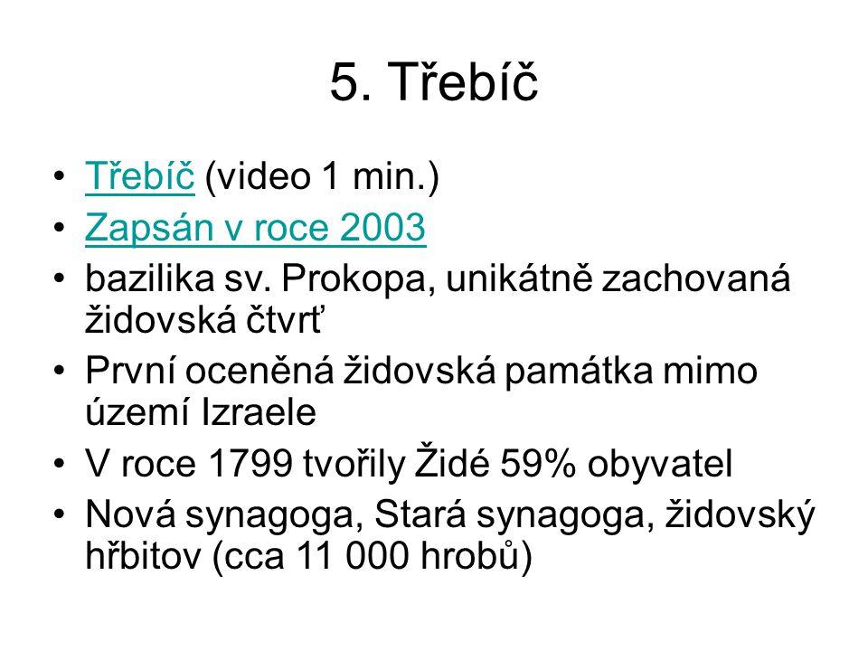 5. Třebíč Třebíč (video 1 min.)Třebíč Zapsán v roce 2003 bazilika sv. Prokopa, unikátně zachovaná židovská čtvrť První oceněná židovská památka mimo ú