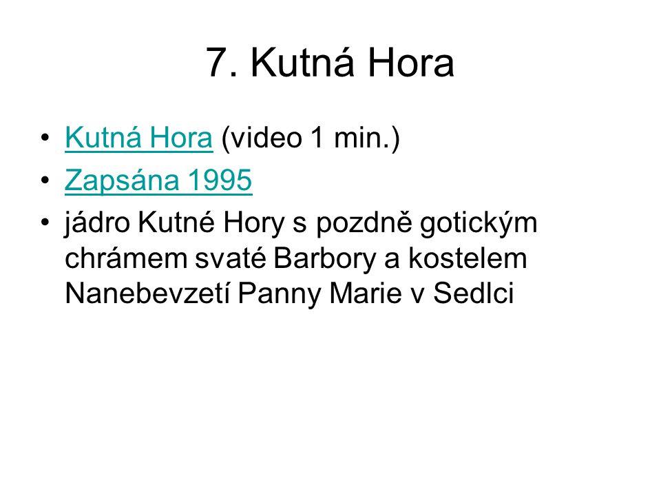 7. Kutná Hora Kutná Hora (video 1 min.)Kutná Hora Zapsána 1995 jádro Kutné Hory s pozdně gotickým chrámem svaté Barbory a kostelem Nanebevzetí Panny M