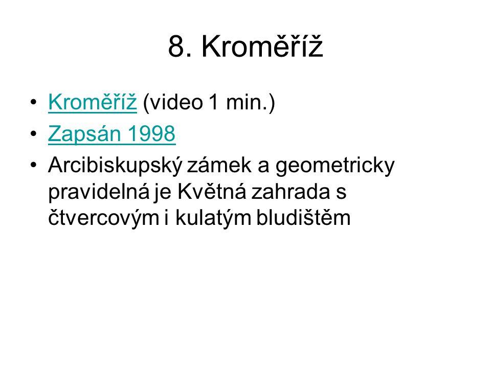 8. Kroměříž Kroměříž (video 1 min.)Kroměříž Zapsán 1998 Arcibiskupský zámek a geometricky pravidelná je Květná zahrada s čtvercovým i kulatým bludiště