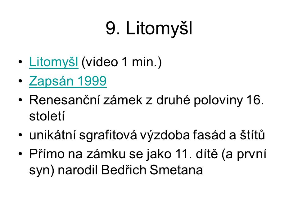 9.Litomyšl Litomyšl (video 1 min.)Litomyšl Zapsán 1999 Renesanční zámek z druhé poloviny 16.