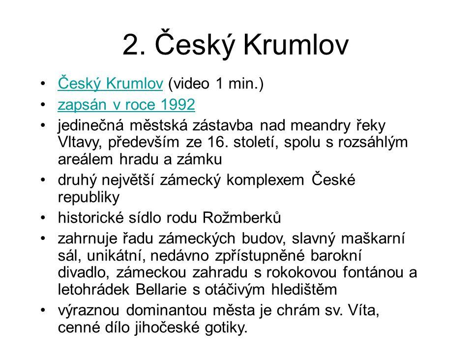 Český Krumlov (video 1 min.)Český Krumlov zapsán v roce 1992 jedinečná městská zástavba nad meandry řeky Vltavy, především ze 16. století, spolu s roz