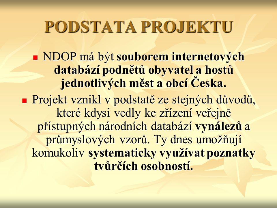 PODSTATA PROJEKTU NDOP má být souborem internetových databází podnětů obyvatel a hostů jednotlivých měst a obcí Česka.