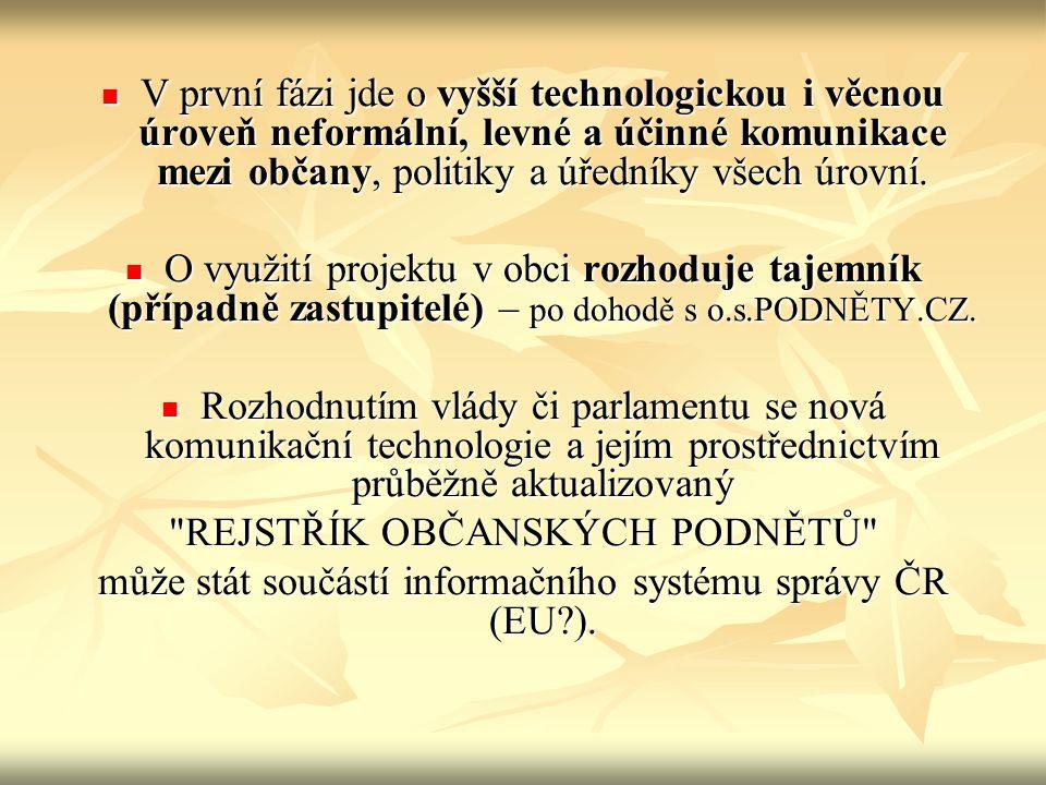 V první fázi jde o vyšší technologickou i věcnou úroveň neformální, levné a účinné komunikace mezi občany, politiky a úředníky všech úrovní.