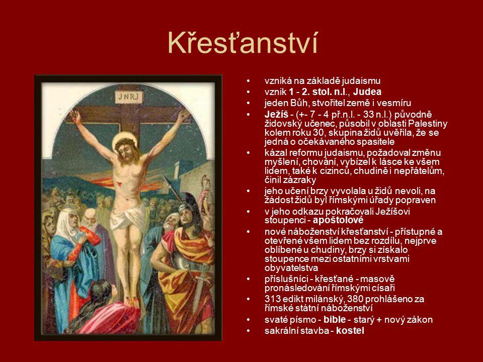 Křesťanství vzniká na základě judaismu vznik 1 - 2. stol. n.l., Judea jeden Bůh, stvořitel země i vesmíru Ježíš - (+- 7 - 4 př.n.l. - 33 n.l.) původně