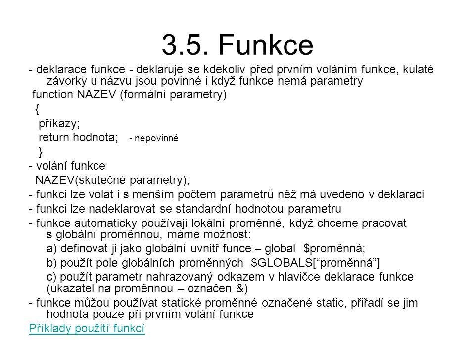3.5. Funkce - deklarace funkce - deklaruje se kdekoliv před prvním voláním funkce, kulaté závorky u názvu jsou povinné i když funkce nemá parametry fu