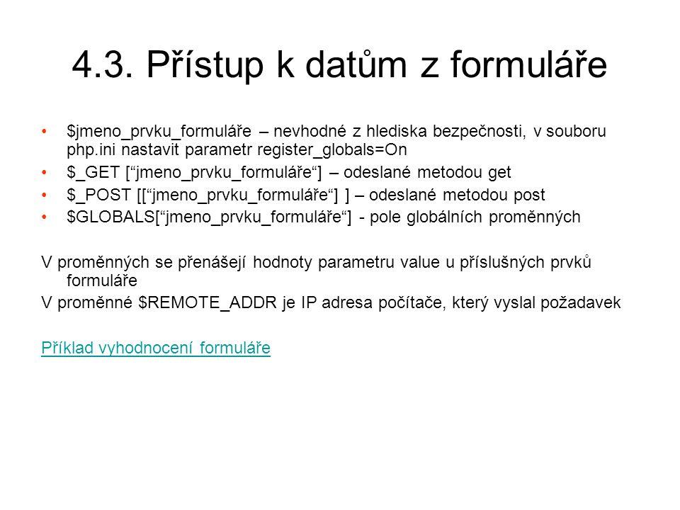 4.3. Přístup k datům z formuláře $jmeno_prvku_formuláře – nevhodné z hlediska bezpečnosti, v souboru php.ini nastavit parametr register_globals=On $_G