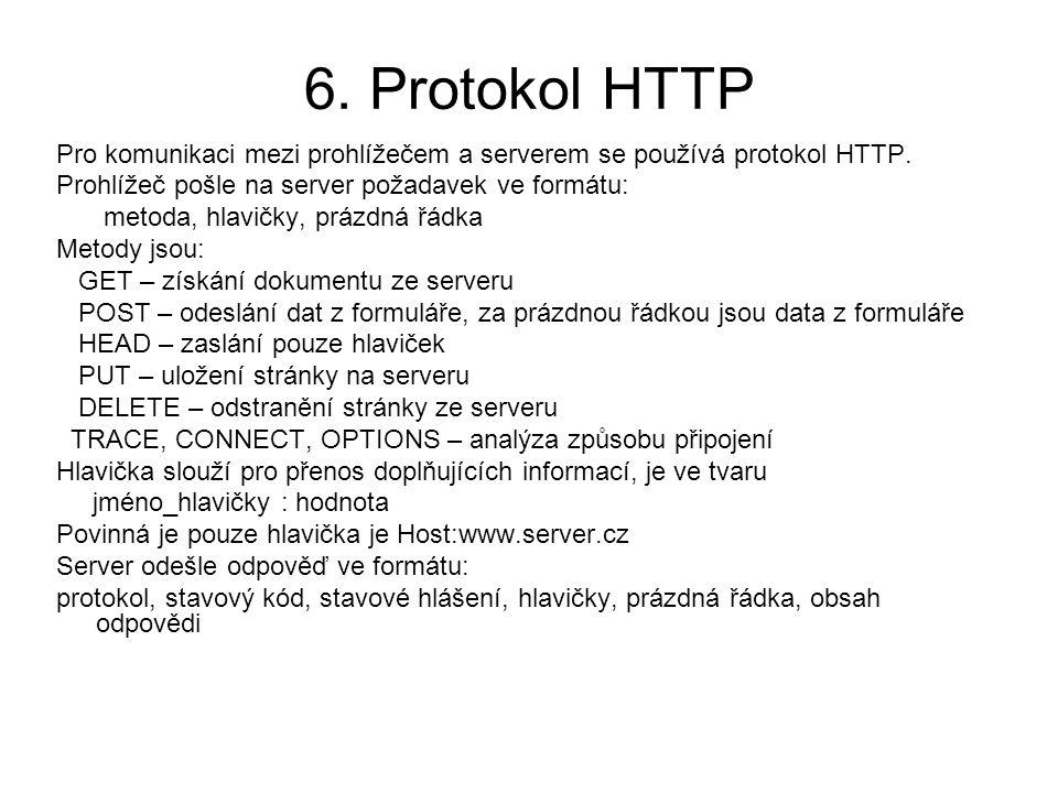 6. Protokol HTTP Pro komunikaci mezi prohlížečem a serverem se používá protokol HTTP. Prohlížeč pošle na server požadavek ve formátu: metoda, hlavičky