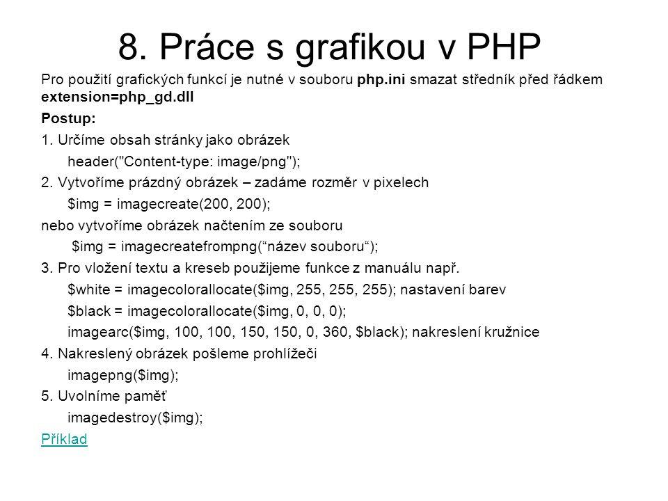 8. Práce s grafikou v PHP Pro použití grafických funkcí je nutné v souboru php.ini smazat středník před řádkem extension=php_gd.dll Postup: 1. Určíme
