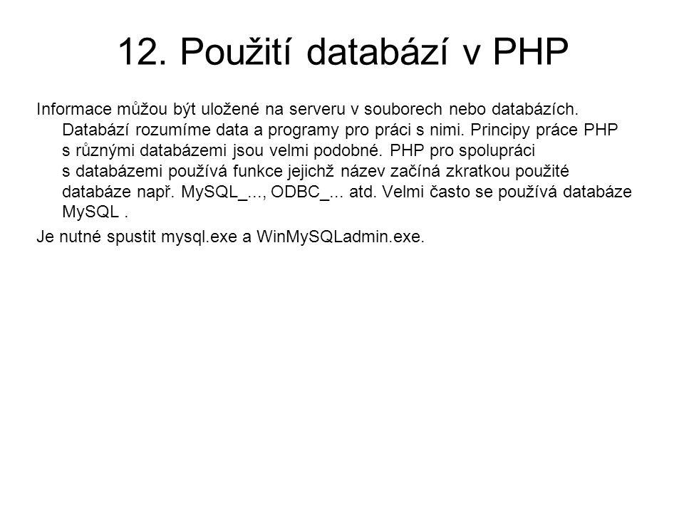 12. Použití databází v PHP Informace můžou být uložené na serveru v souborech nebo databázích. Databází rozumíme data a programy pro práci s nimi. Pri