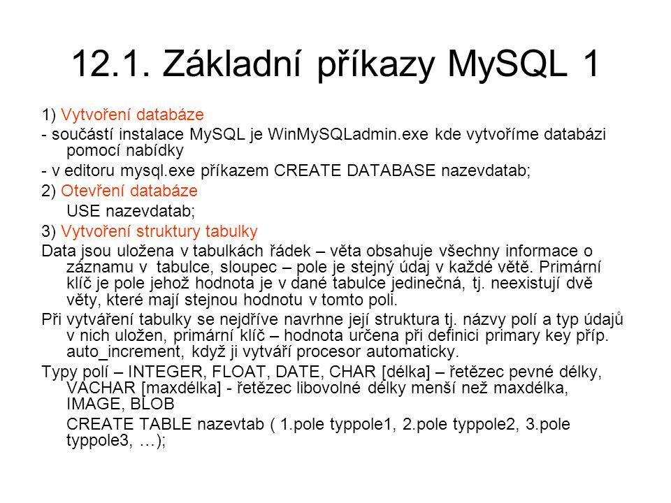 12.1. Základní příkazy MySQL 1 1) Vytvoření databáze - součástí instalace MySQL je WinMySQLadmin.exe kde vytvoříme databázi pomocí nabídky - v editoru