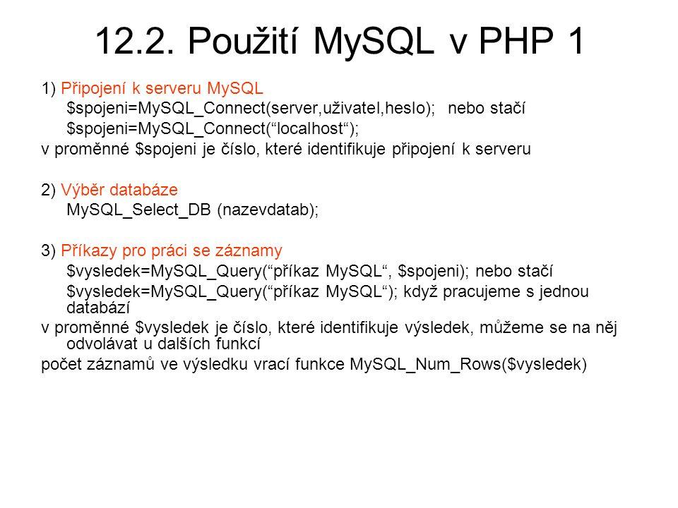 """12.2. Použití MySQL v PHP 1 1) Připojení k serveru MySQL $spojeni=MySQL_Connect(server,uživatel,heslo);nebo stačí $spojeni=MySQL_Connect(""""localhost"""");"""