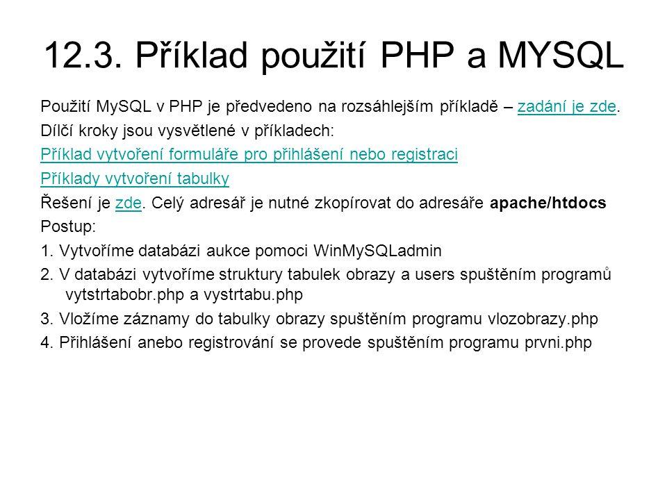 12.3. Příklad použití PHP a MYSQL Použití MySQL v PHP je předvedeno na rozsáhlejším příkladě – zadání je zde.zadání je zde Dílčí kroky jsou vysvětlené