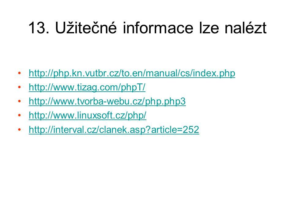13. Užitečné informace lze nalézt http://php.kn.vutbr.cz/to.en/manual/cs/index.php http://www.tizag.com/phpT/ http://www.tvorba-webu.cz/php.php3 http: