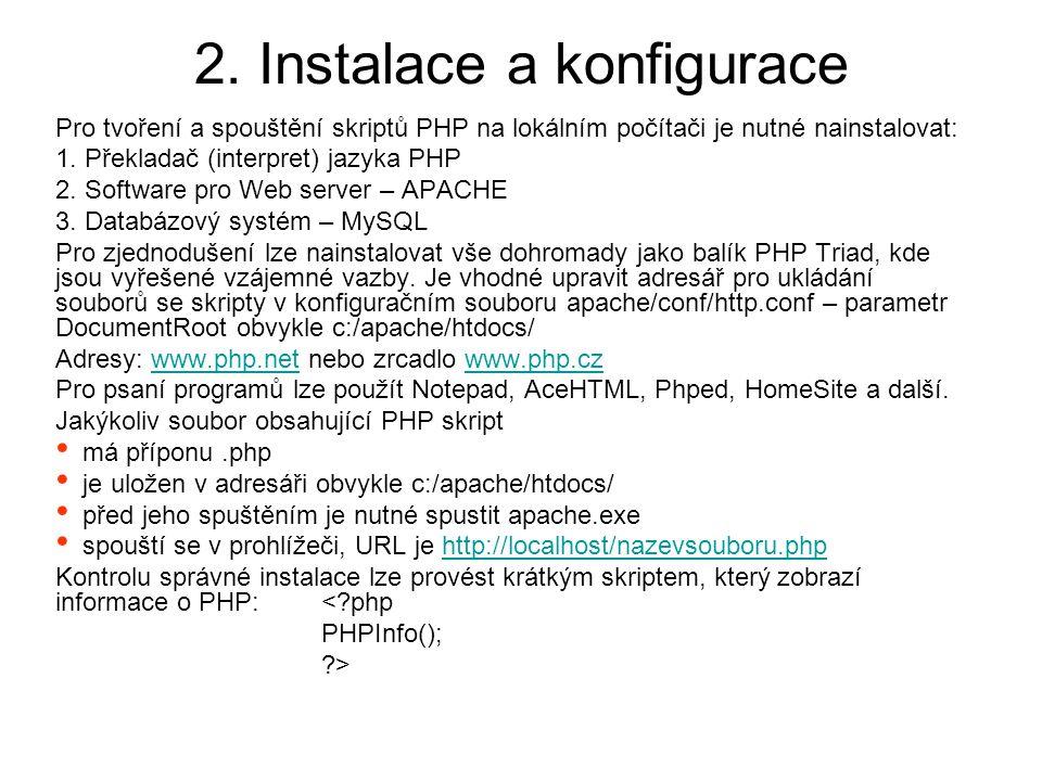 2. Instalace a konfigurace Pro tvoření a spouštění skriptů PHP na lokálním počítači je nutné nainstalovat: 1. Překladač (interpret) jazyka PHP 2. Soft