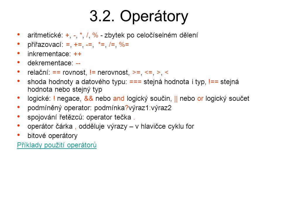 3.2. Operátory aritmetické: +, -, *, /, % - zbytek po celočíselném dělení přiřazovací: =, +=, -=, *=, /=, %= inkrementace: ++ dekrementace: -- relační