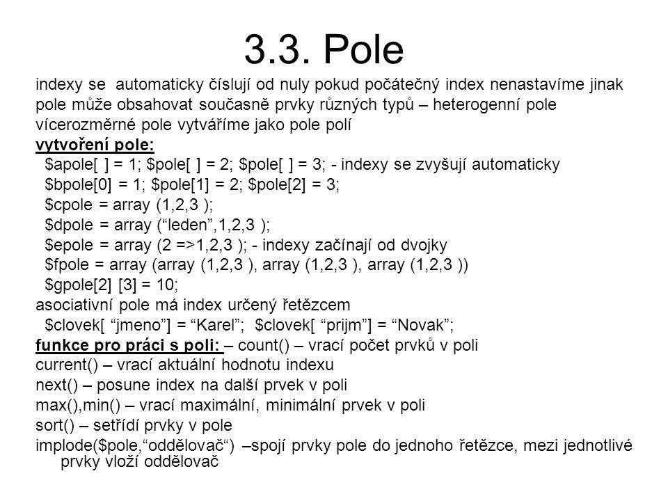 3.3. Pole indexy se automaticky číslují od nuly pokud počátečný index nenastavíme jinak pole může obsahovat současně prvky různých typů – heterogenní