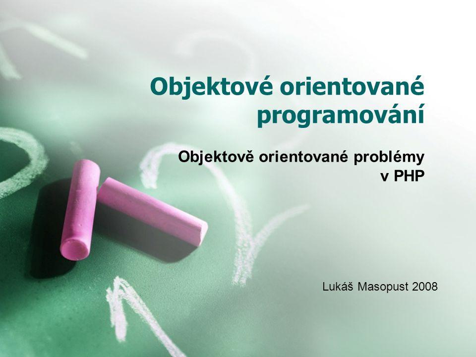Objektové orientované programování Objektově orientované problémy v PHP Lukáš Masopust 2008