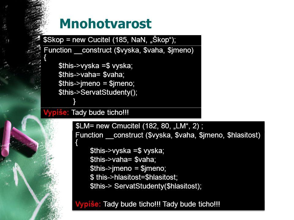 "Mnohotvarost $Skop = new Cucitel (185, NaN, ""Škop""); Function __construct ($vyska, $vaha, $jmeno) { $this->vyska =$ vyska; $this->vaha= $vaha; $this->"