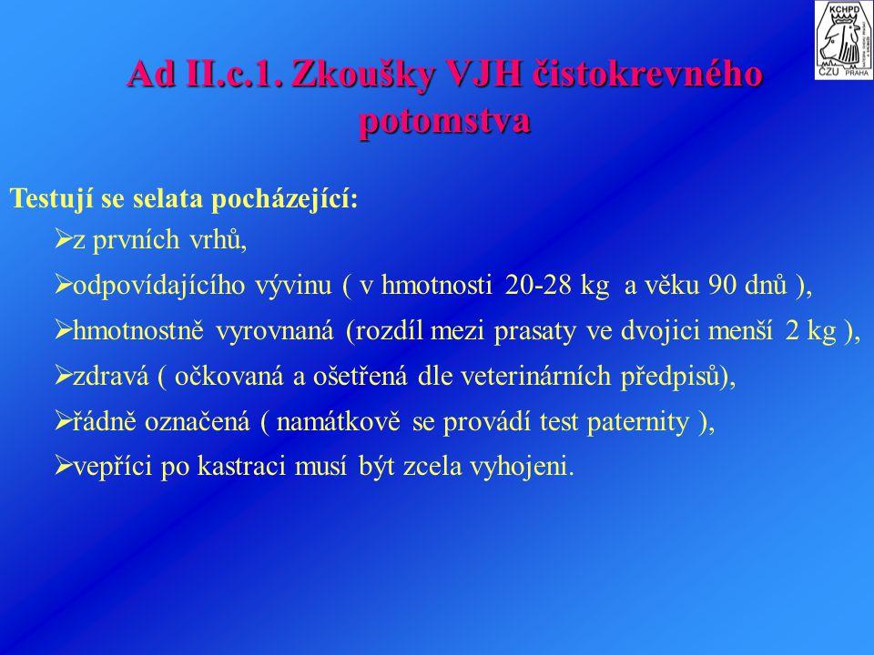 Ad II.c. Provádění zkoušek výkrmnosti a jatečné hodnoty ( VJH ) potomků plemenných prasat Zkoušky VJH probíhají v uznaných testačních zařízeních o min