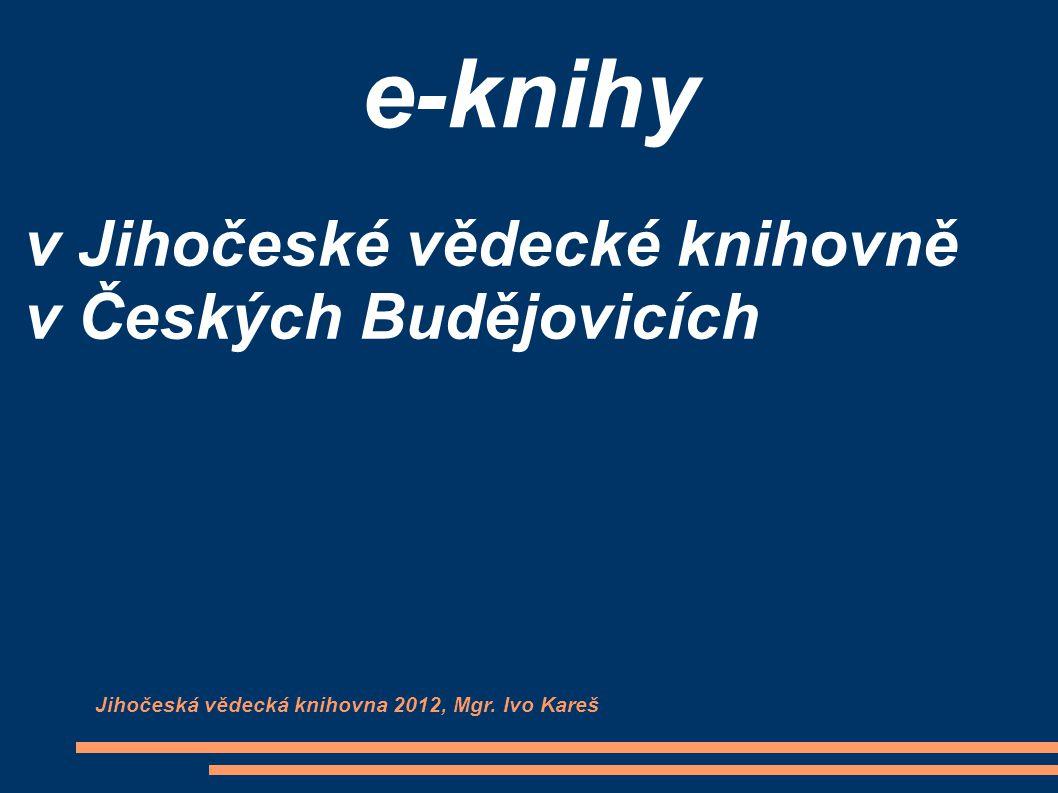 e-knihy v Jihočeské vědecké knihovně v Českých Budějovicích Jihočeská vědecká knihovna 2012, Mgr. Ivo Kareš