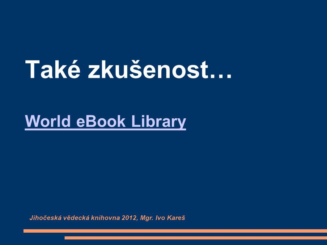 Také zkušenost… World eBook Library Jihočeská vědecká knihovna 2012, Mgr. Ivo Kareš