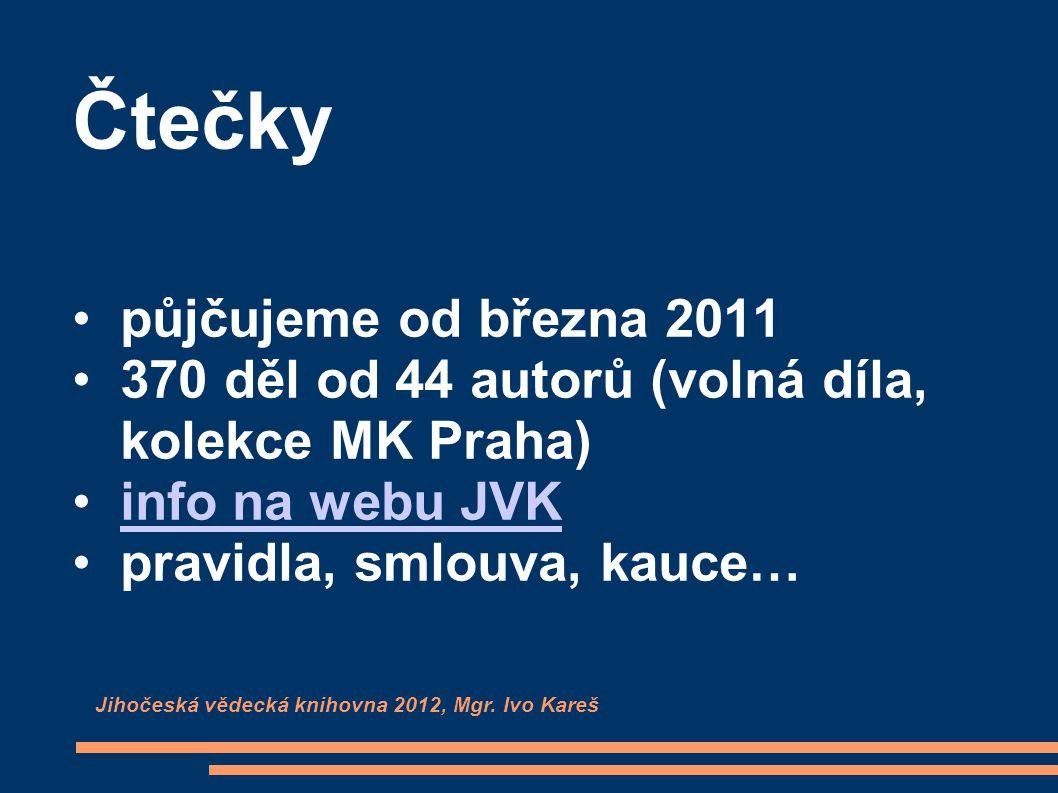 Čtečky půjčujeme od března 2011 370 děl od 44 autorů (volná díla, kolekce MK Praha) info na webu JVK pravidla, smlouva, kauce… Jihočeská vědecká knihovna 2012, Mgr.
