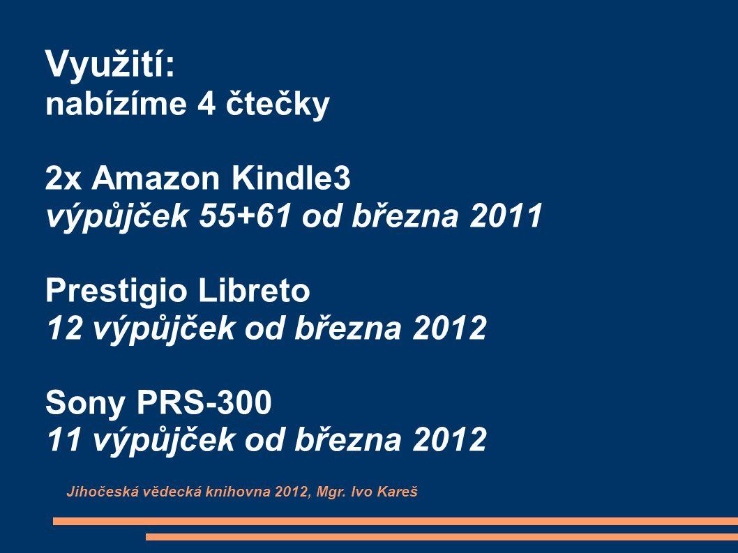 Využití: nabízíme 4 čtečky 2x Amazon Kindle3 výpůjček 55+61 od března 2011 Prestigio Libreto 12 výpůjček od března 2012 Sony PRS-300 11 výpůjček od bř
