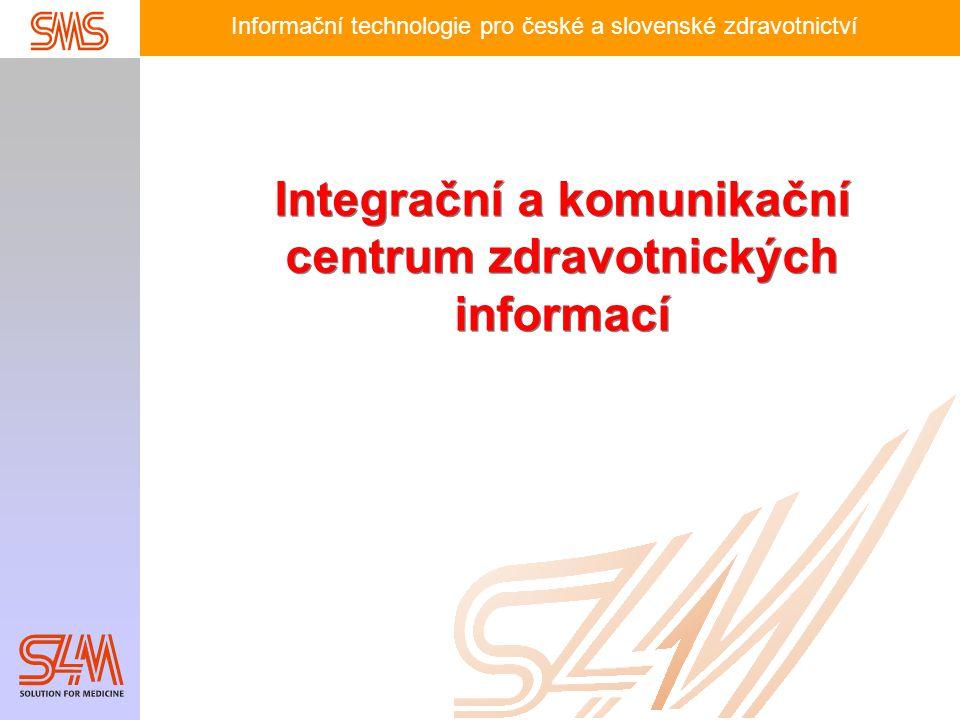 Informační technologie pro české a slovenské zdravotnictví Integrační a komunikační centrum zdravotnických informací