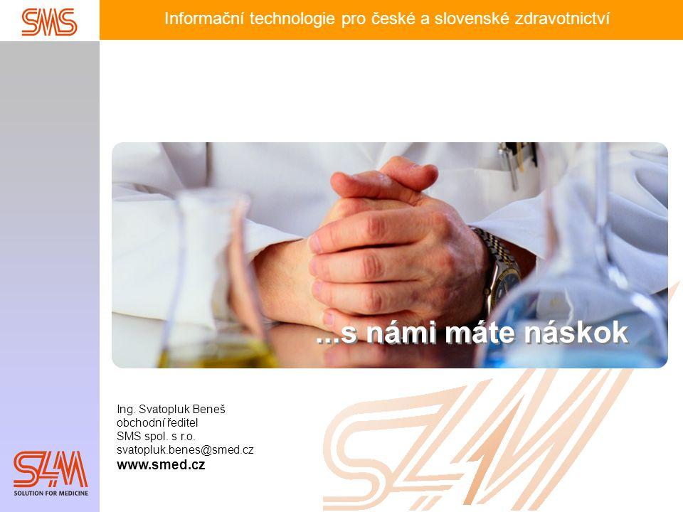 Informační technologie pro české a slovenské zdravotnictví Ing. Svatopluk Beneš obchodní ředitel SMS spol. s r.o. svatopluk.benes@smed.cz www.smed.cz.