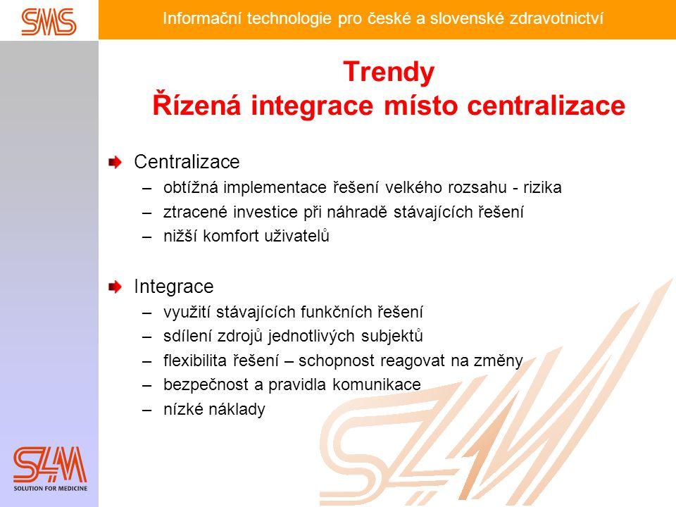 Informační technologie pro české a slovenské zdravotnictví Trendy Řízená integrace místo centralizace Centralizace –obtížná implementace řešení velkéh