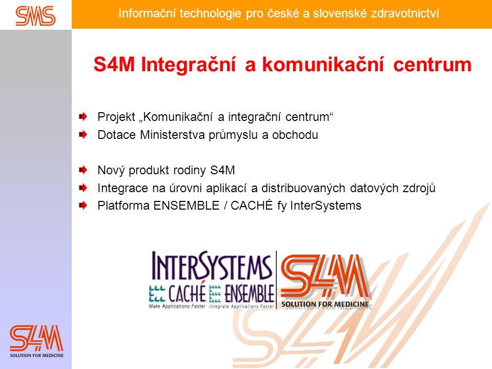 """Informační technologie pro české a slovenské zdravotnictví S4M Integrační a komunikační centrum Projekt """"Komunikační a integrační centrum"""" Dotace Mini"""