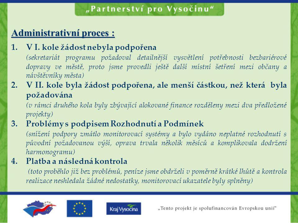 Administrativní proces : 1.V I. kole žádost nebyla podpořena (sekretariát programu požadoval detailnější vysvětlení potřebnosti bezbariérové dopravy v