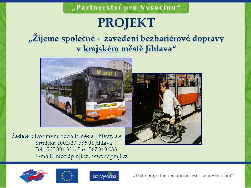"""PROJEKT """"Žijeme společně - zavedení bezbariérové dopravy v krajském městě Jihlava"""" Žadatel : Dopravní podnik města Jihlavy, a.s. Brtnická 1002/23, 586"""