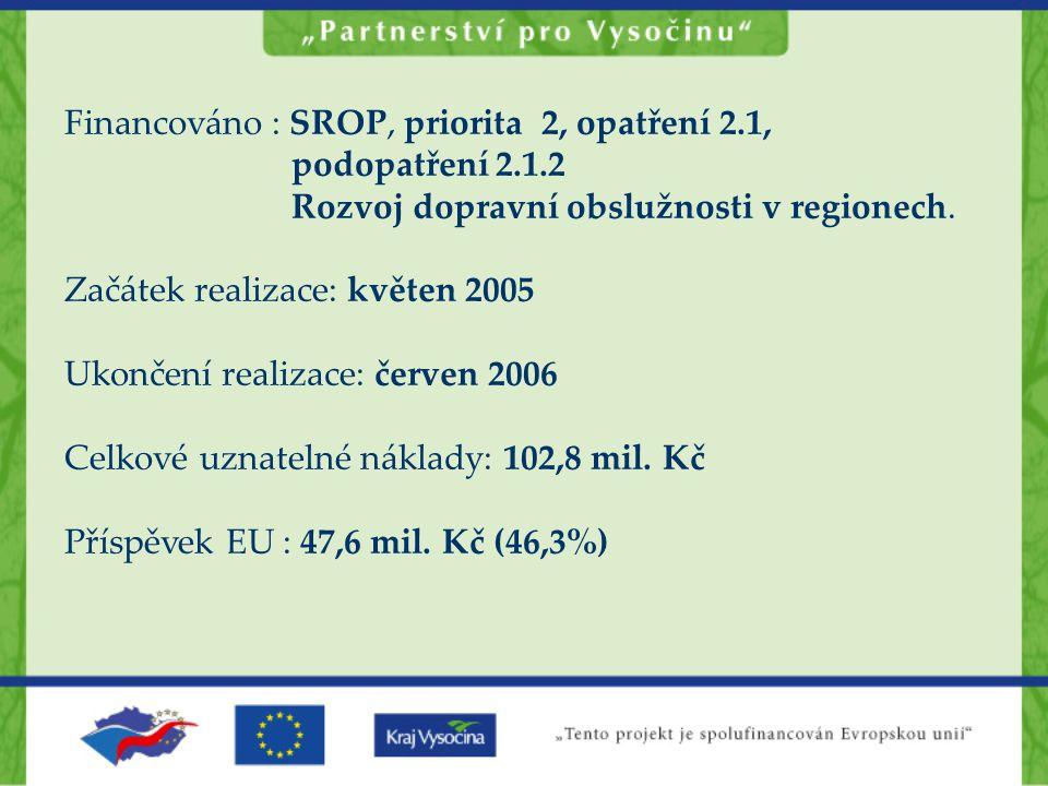 Financováno : SROP, priorita 2, opatření 2.1, podopatření 2.1.2 Rozvoj dopravní obslužnosti v regionech. Začátek realizace: květen 2005 Ukončení reali