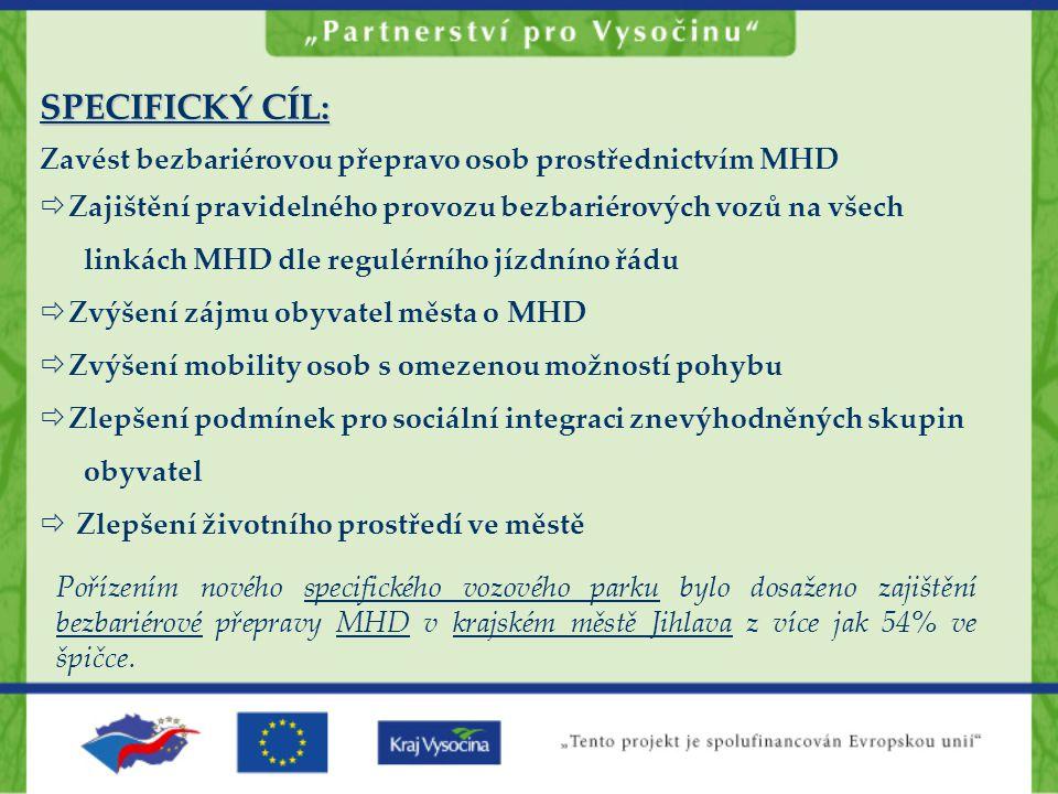 SPECIFICKÝ CÍL: Zavést bezbariérovou přepravo osob prostřednictvím MHD  Zajištění pravidelného provozu bezbariérových vozů na všech linkách MHD dle r