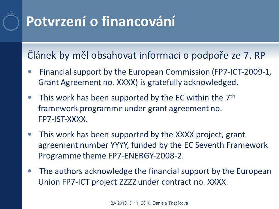 Potvrzení o financování Článek by měl obsahovat informaci o podpoře ze 7. RP Financial support by the European Commission (FP7‐ICT‐2009‐1, Grant Agree