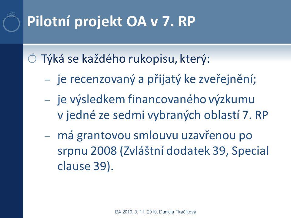 Pilotní projekt OA v 7. RP Týká se každého rukopisu, který: – je recenzovaný a přijatý ke zveřejnění; – je výsledkem financovaného výzkumu v jedné ze