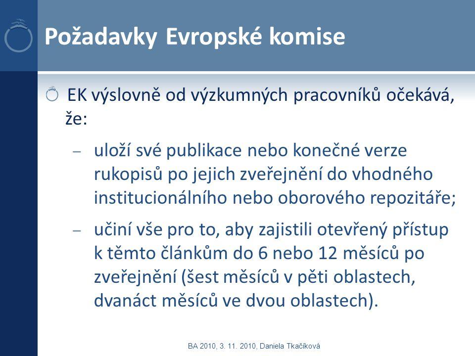 Požadavky Evropské komise EK výslovně od výzkumných pracovníků očekává, že: – uloží své publikace nebo konečné verze rukopisů po jejich zveřejnění do vhodného institucionálního nebo oborového repozitáře; – učiní vše pro to, aby zajistili otevřený přístup k těmto článkům do 6 nebo 12 měsíců po zveřejnění (šest měsíců v pěti oblastech, dvanáct měsíců ve dvou oblastech).