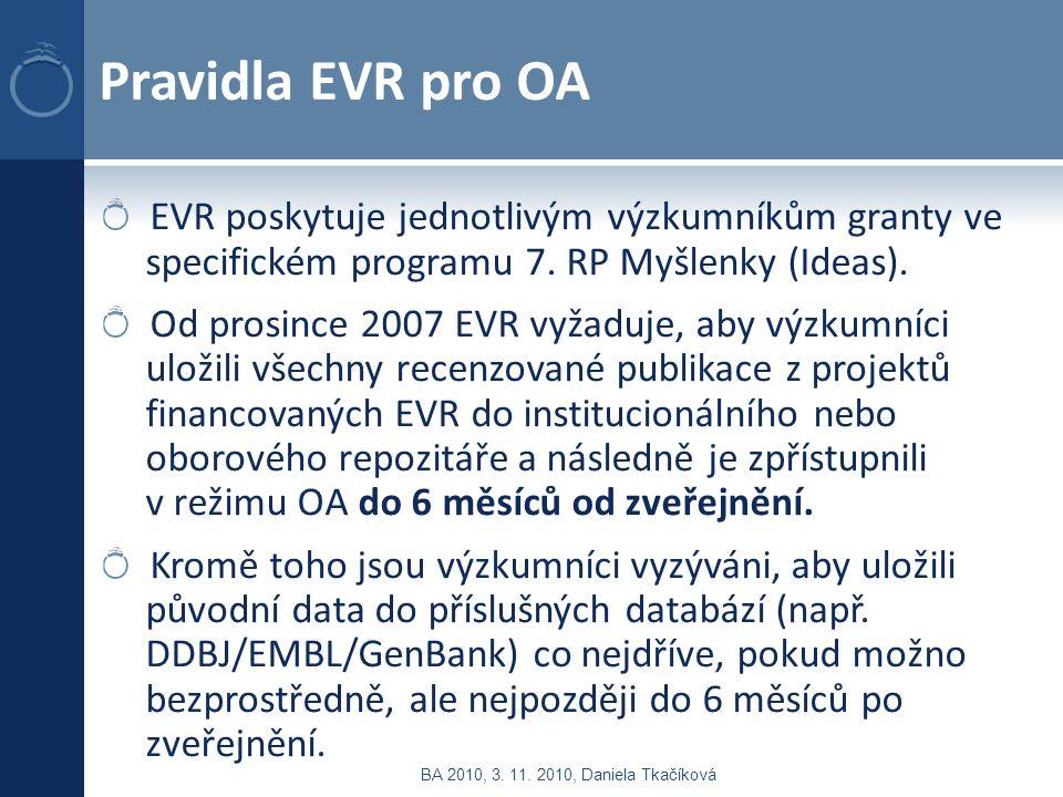 Pravidla EVR pro OA EVR poskytuje jednotlivým výzkumníkům granty ve specifickém programu 7. RP Myšlenky (Ideas). Od prosince 2007 EVR vyžaduje, aby vý