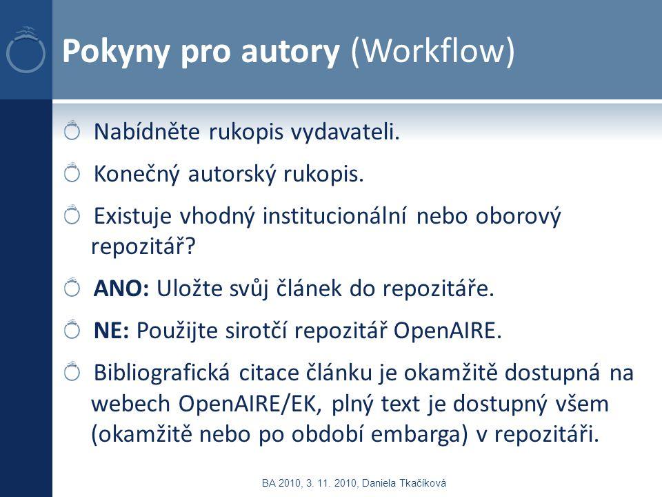 Pokyny pro autory (Workflow) Nabídněte rukopis vydavateli. Konečný autorský rukopis. Existuje vhodný institucionální nebo oborový repozitář? ANO: Ulož