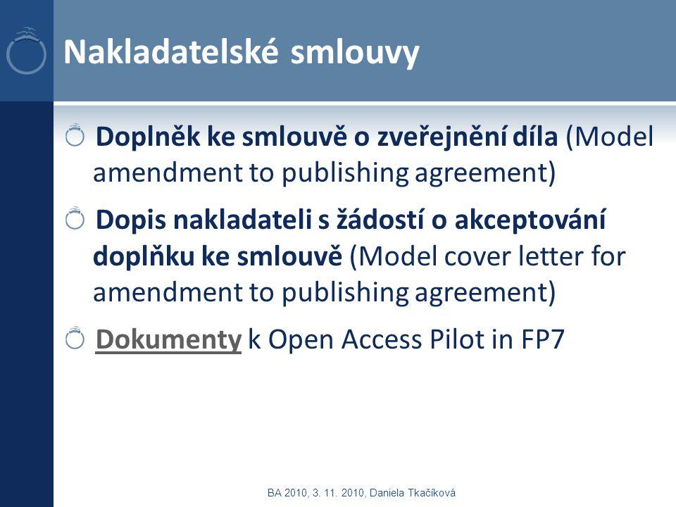 Nakladatelské smlouvy Doplněk ke smlouvě o zveřejnění díla (Model amendment to publishing agreement) Dopis nakladateli s žádostí o akceptování doplňku ke smlouvě (Model cover letter for amendment to publishing agreement) DokumentyDokumenty k Open Access Pilot in FP7 BA 2010, 3.