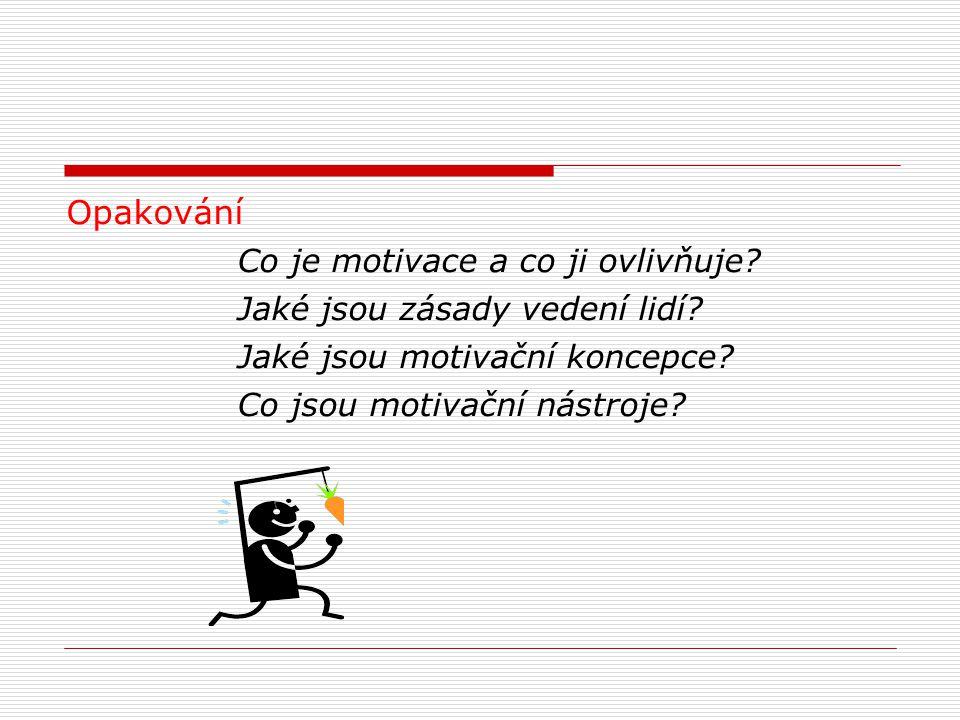 Opakování Co je motivace a co ji ovlivňuje? Jaké jsou zásady vedení lidí? Jaké jsou motivační koncepce? Co jsou motivační nástroje?