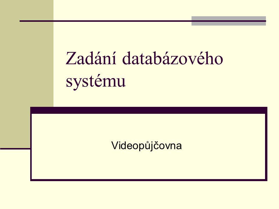 Zadání databázového systému Videopůjčovna