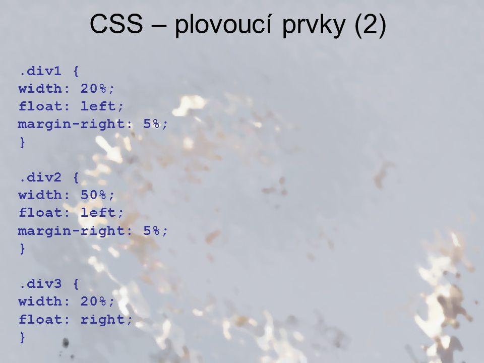 CSS – plovoucí prvky (2).div1 { width: 20%; float: left; margin-right: 5%; }.div2 { width: 50%; float: left; margin-right: 5%; }.div3 { width: 20%; float: right; }