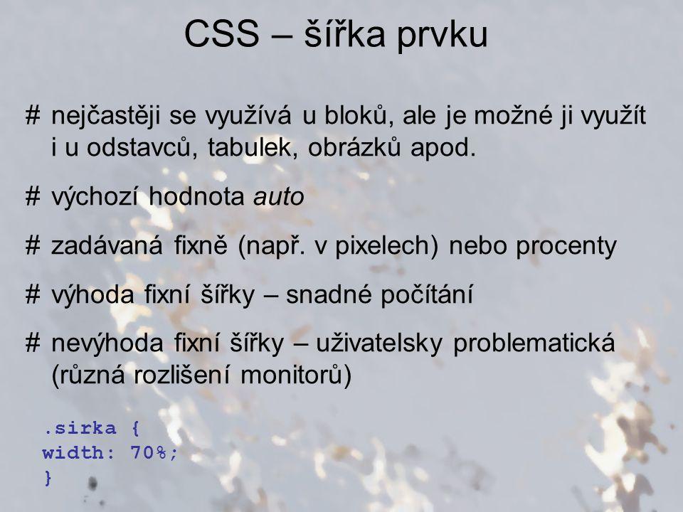 CSS – šířka prvku #nejčastěji se využívá u bloků, ale je možné ji využít i u odstavců, tabulek, obrázků apod.
